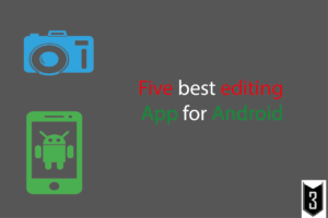 Five best editing App for Android