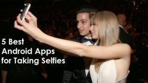 5 Best Android Apps for Taking Selfies