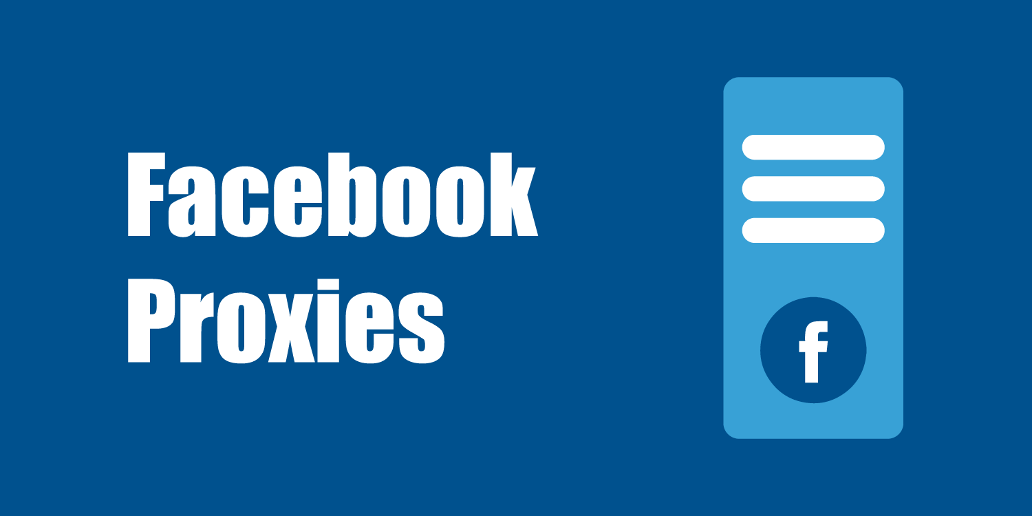 Facebook Proxy – A Solution to All Facebook Restrictions